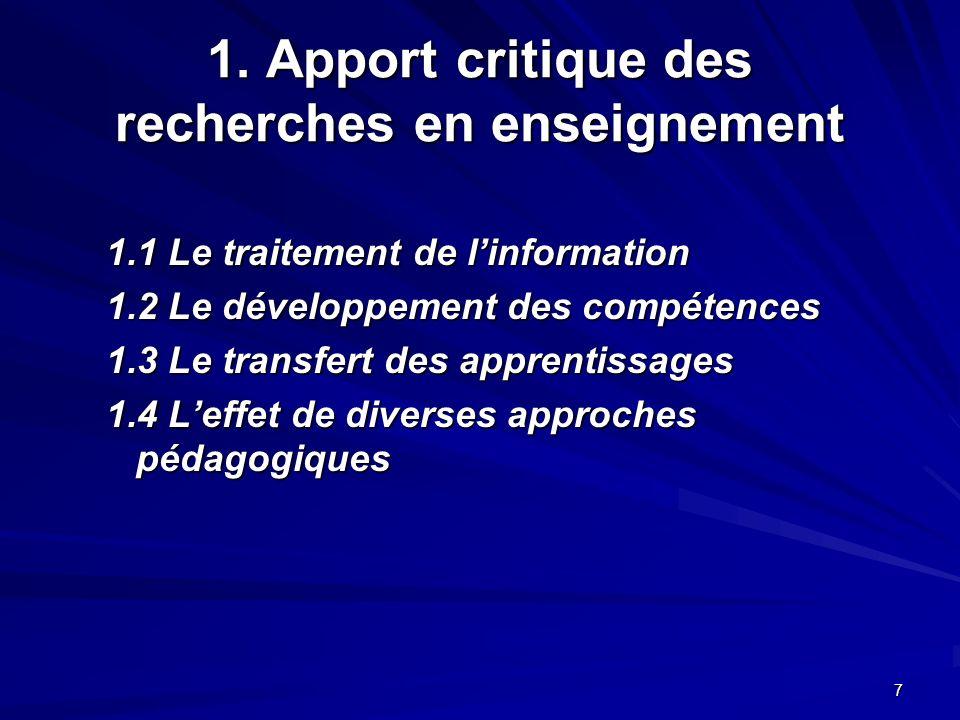 7 1. Apport critique des recherches en enseignement 1.1 Le traitement de linformation 1.2 Le développement des compétences 1.3 Le transfert des appren