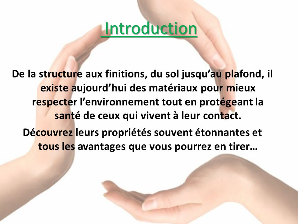 Introduction Introduction De la structure aux finitions, du sol jusquau plafond, il existe aujourdhui des matériaux pour mieux respecter lenvironnemen