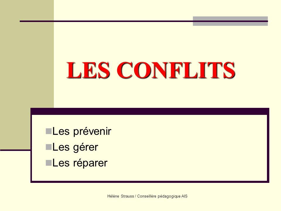 Hélène Strauss / Conseillère pédagogique AIS LES CONFLITS Les prévenir Les gérer Les réparer