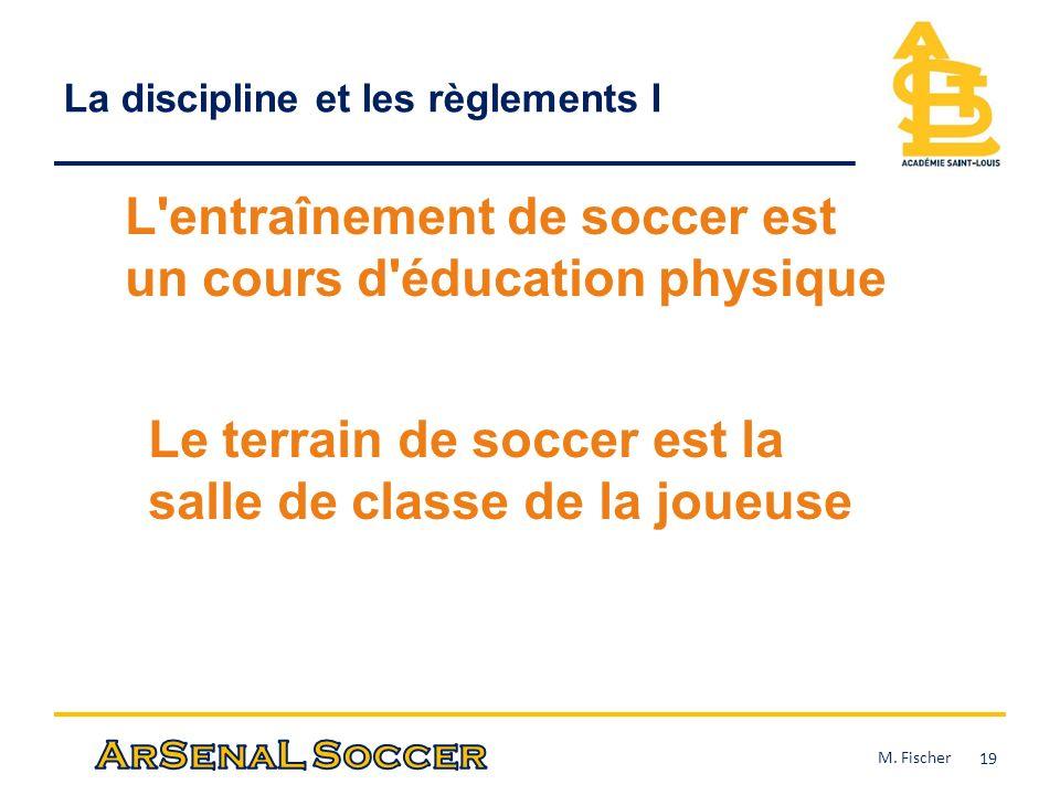 La discipline et les règlements I 19 L'entraînement de soccer est un cours d'éducation physique Le terrain de soccer est la salle de classe de la joue