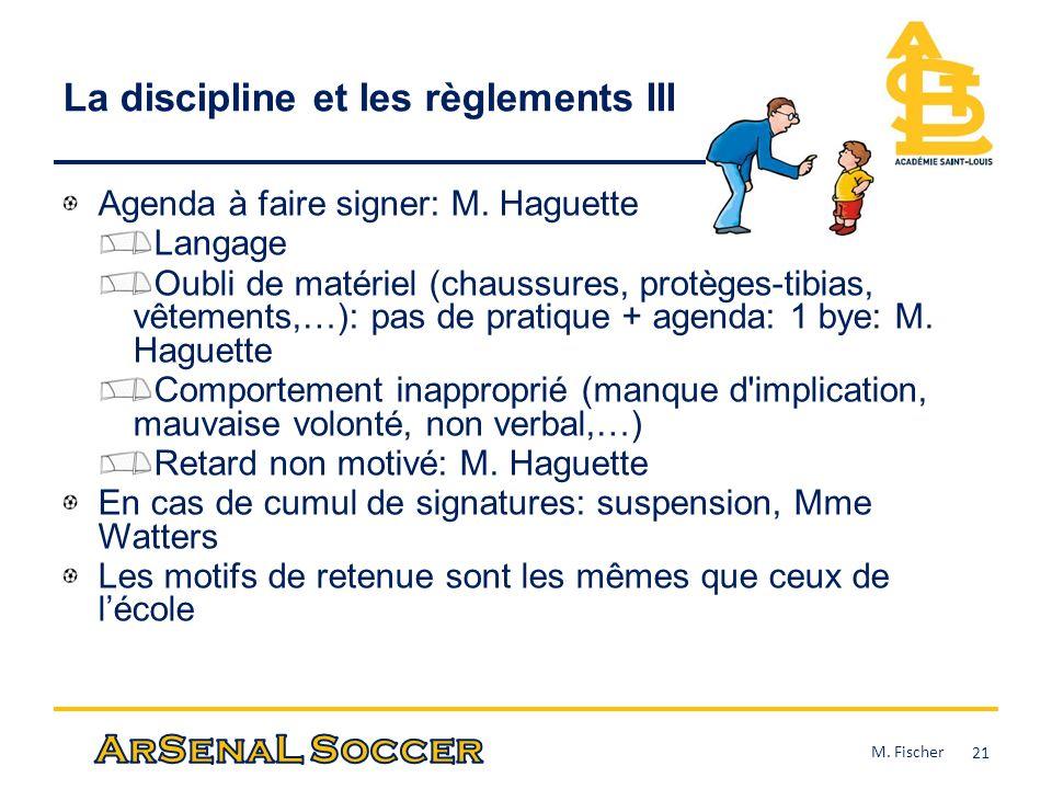 La discipline et les règlements III Agenda à faire signer: M. Haguette Langage Oubli de matériel (chaussures, protèges-tibias, vêtements,…): pas de pr