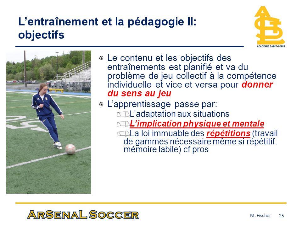 Lentraînement et la pédagogie II: objectifs Le contenu et les objectifs des entraînements est planifié et va du problème de jeu collectif à la compéte