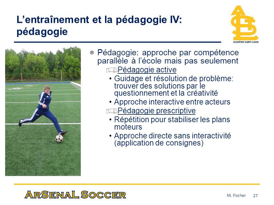 Lentraînement et la pédagogie IV: pédagogie Pédagogie: approche par compétence parallèle à lécole mais pas seulement Pédagogie active Guidage et résol