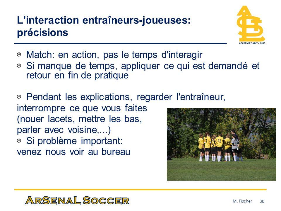 L'interaction entraîneurs-joueuses: précisions Match: en action, pas le temps d'interagir Si manque de temps, appliquer ce qui est demandé et retour e