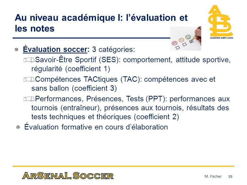 Au niveau académique I: lévaluation et les notes Évaluation soccer: 3 catégories: Savoir-Être Sportif (SES): comportement, attitude sportive, régulari