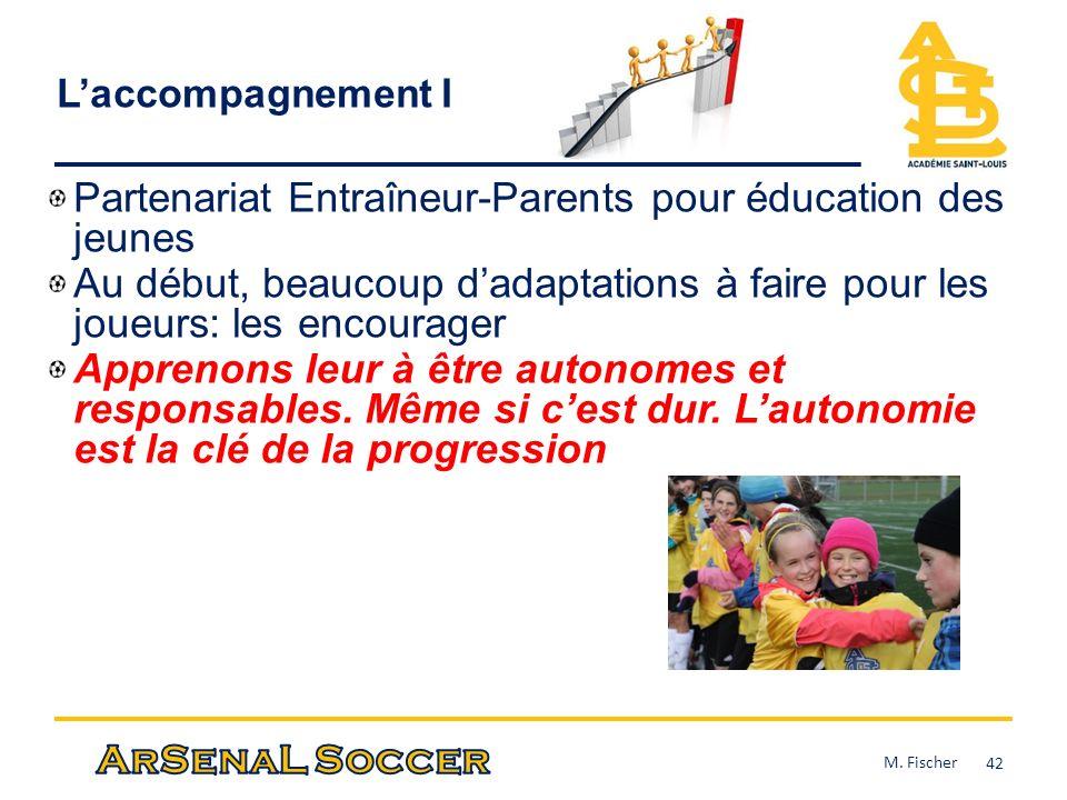 Laccompagnement I Partenariat Entraîneur-Parents pour éducation des jeunes Au début, beaucoup dadaptations à faire pour les joueurs: les encourager Ap