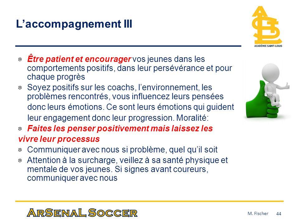 Laccompagnement III Être patient et encourager vos jeunes dans les comportements positifs, dans leur persévérance et pour chaque progrès Soyez positif