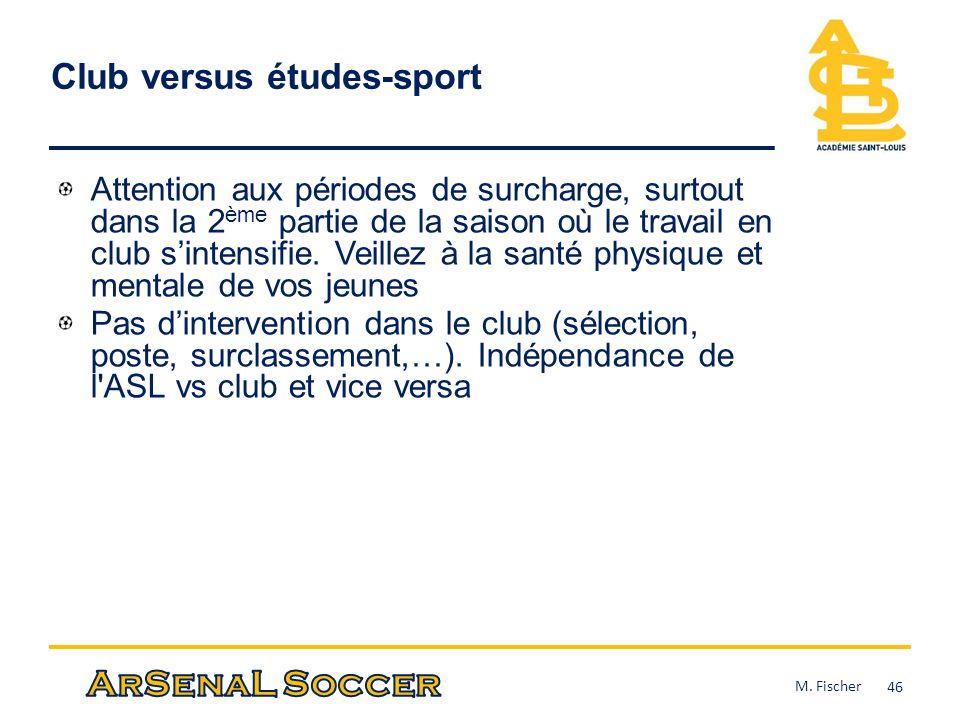 Club versus études-sport Attention aux périodes de surcharge, surtout dans la 2 ème partie de la saison où le travail en club sintensifie. Veillez à l