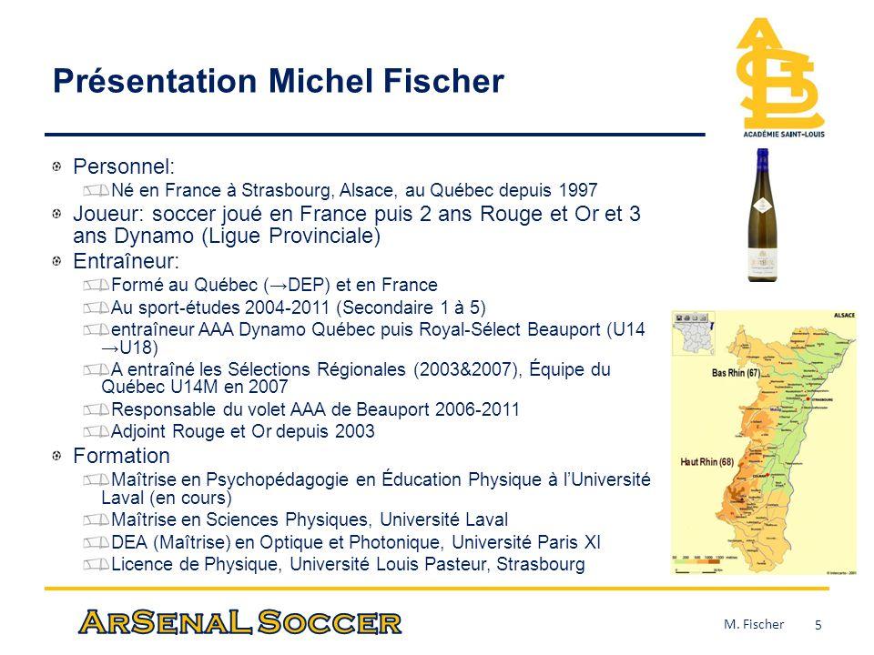 Présentation Michel Fischer Personnel: Né en France à Strasbourg, Alsace, au Québec depuis 1997 Joueur: soccer joué en France puis 2 ans Rouge et Or e