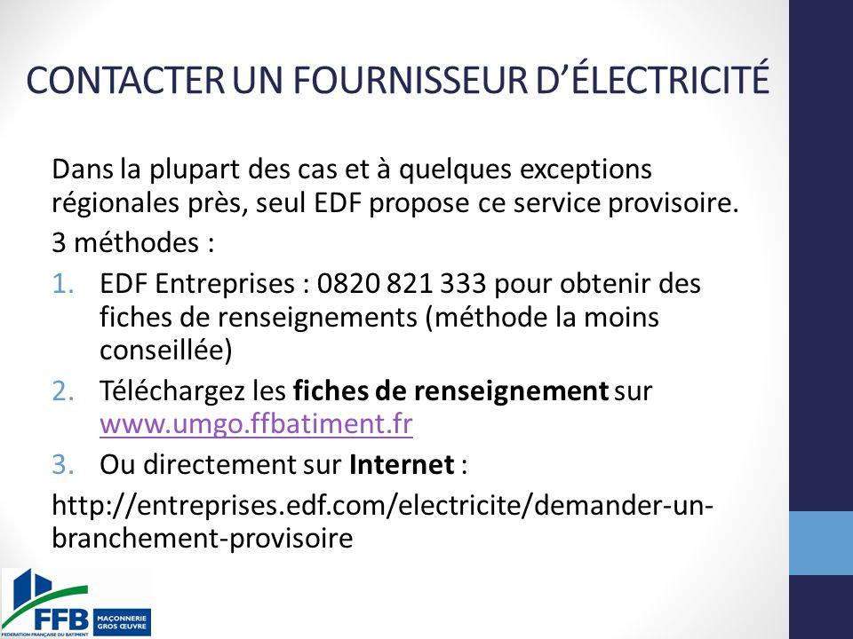 CONTACTER UN FOURNISSEUR DÉLECTRICITÉ Dans la plupart des cas et à quelques exceptions régionales près, seul EDF propose ce service provisoire. 3 méth