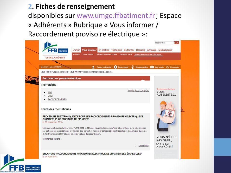 2. Fiches de renseignement disponibles sur www.umgo.ffbatiment.fr ; Espace « Adhérents » Rubrique « Vous informer / Raccordement provisoire électrique