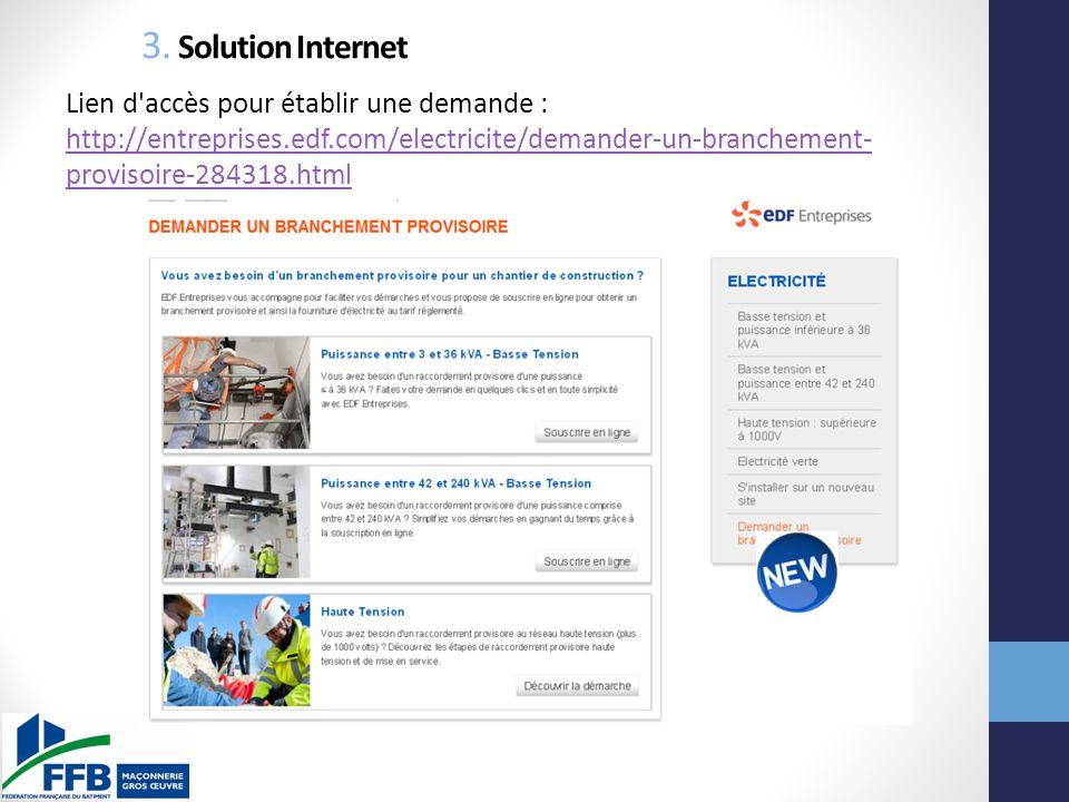 3. Solution Internet Lien d'accès pour établir une demande : http://entreprises.edf.com/electricite/demander-un-branchement- provisoire-284318.html