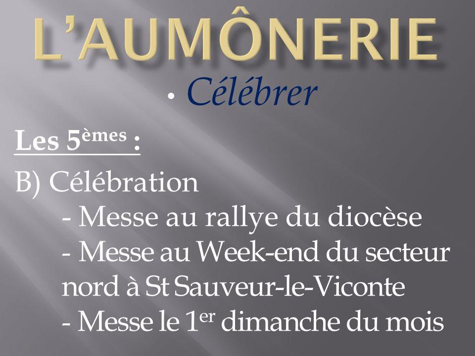 Célébrer Les 5 èmes : B) Célébration - Messe au rallye du diocèse - Messe au Week-end du secteur nord à St Sauveur-le-Viconte - Messe le 1 er dimanche du mois