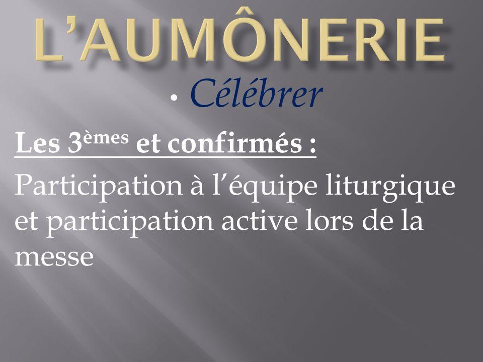 Célébrer Les 3 èmes et confirmés : Participation à léquipe liturgique et participation active lors de la messe