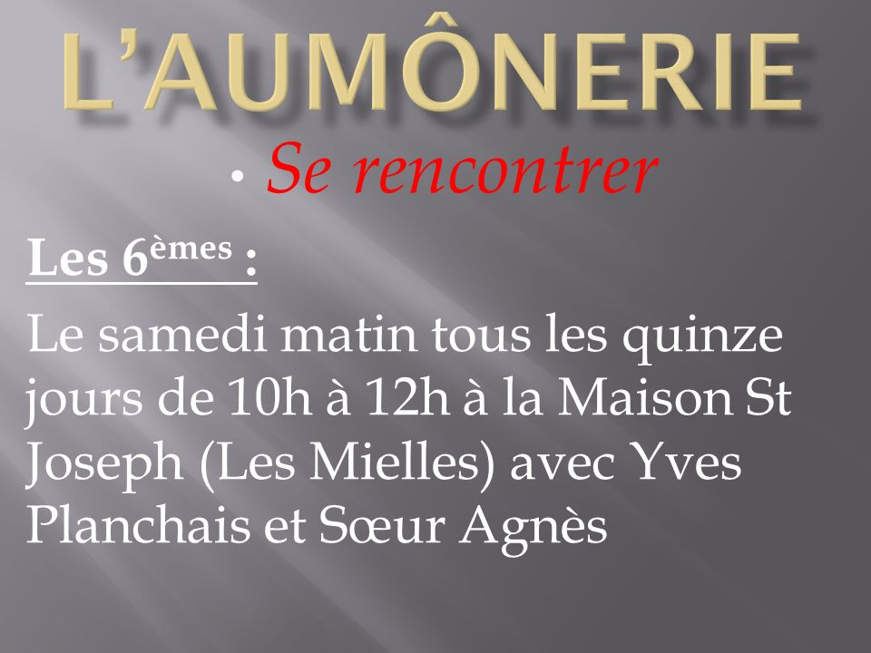 Se rencontrer Les 6 èmes : Le samedi matin tous les quinze jours de 10h à 12h à la Maison St Joseph (Les Mielles) avec Yves Planchais et Sœur Agnès