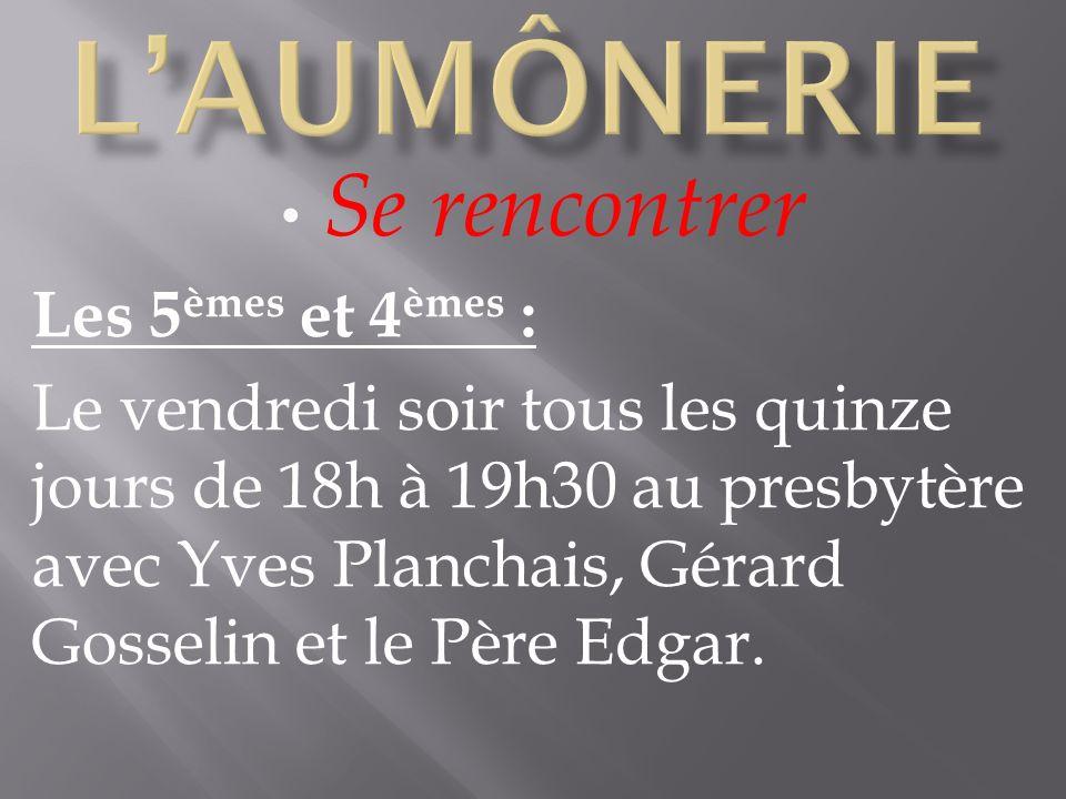 Se rencontrer Les 5 èmes et 4 èmes : Le vendredi soir tous les quinze jours de 18h à 19h30 au presbytère avec Yves Planchais, Gérard Gosselin et le Père Edgar.