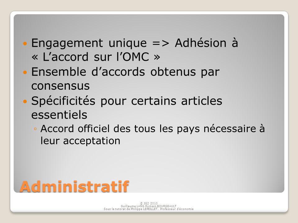 Administratif Engagement unique => Adhésion à « Laccord sur lOMC » Ensemble daccords obtenus par consensus Spécificités pour certains articles essenti