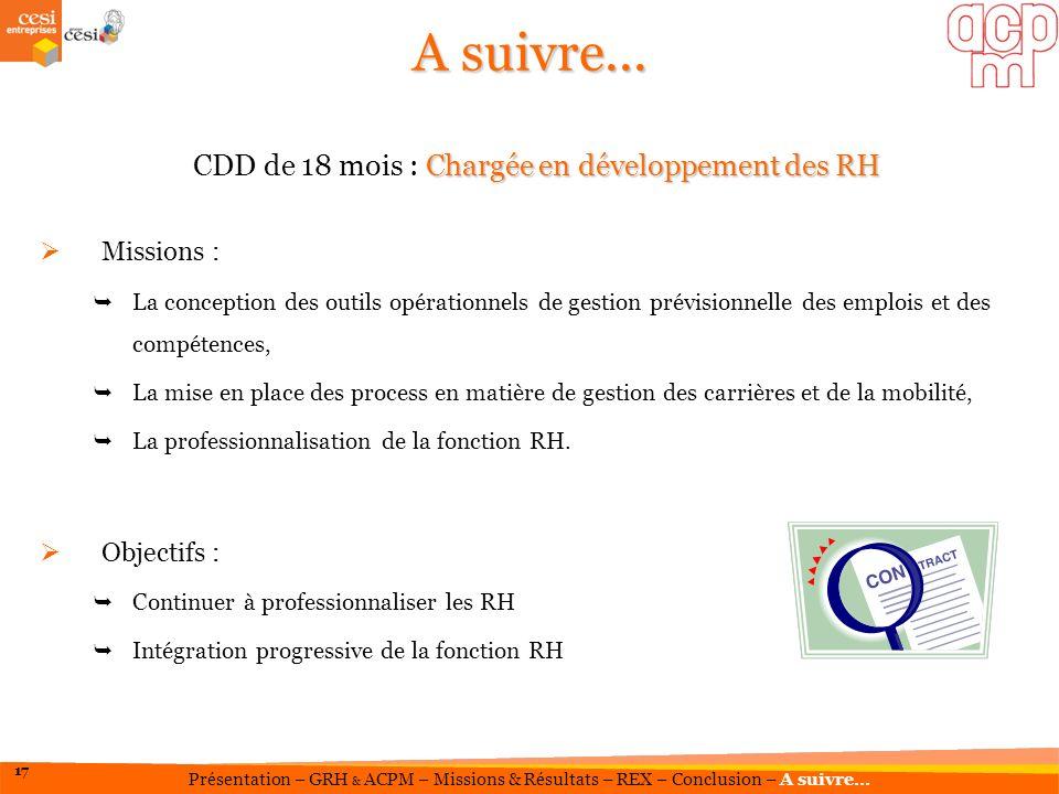 A suivre... Chargée en développement des RH CDD de 18 mois : Chargée en développement des RH Missions : La conception des outils opérationnels de gest