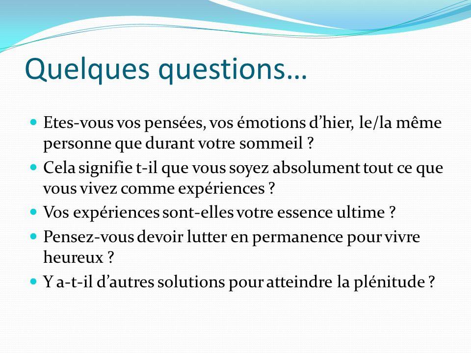 Quelques questions… Etes-vous vos pensées, vos émotions dhier, le/la même personne que durant votre sommeil .