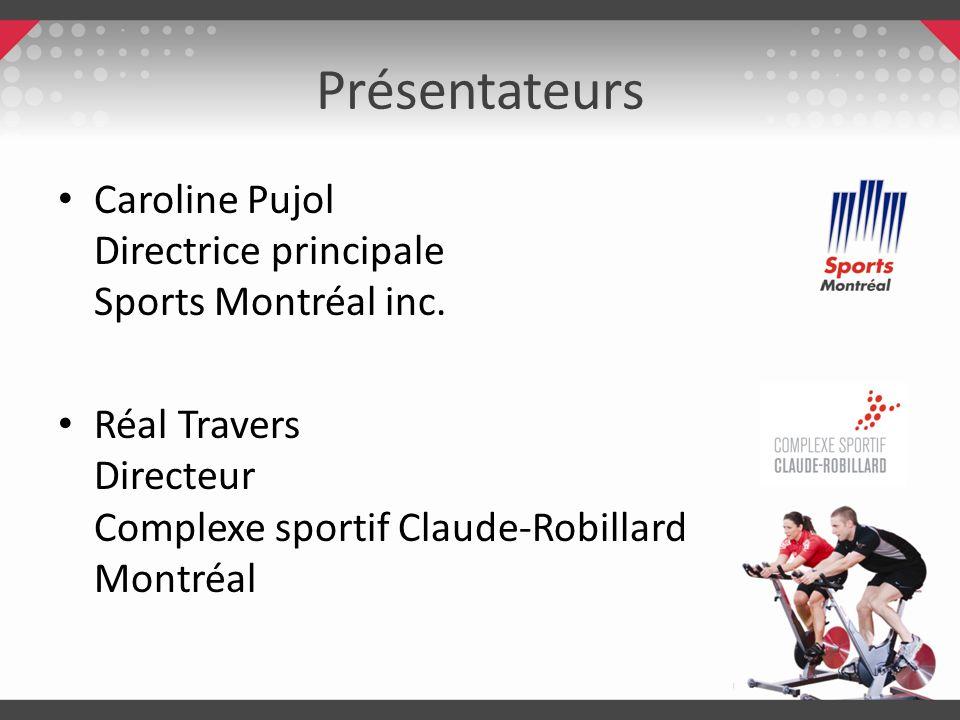Présentateurs Caroline Pujol Directrice principale Sports Montréal inc. Réal Travers Directeur Complexe sportif Claude-Robillard Montréal