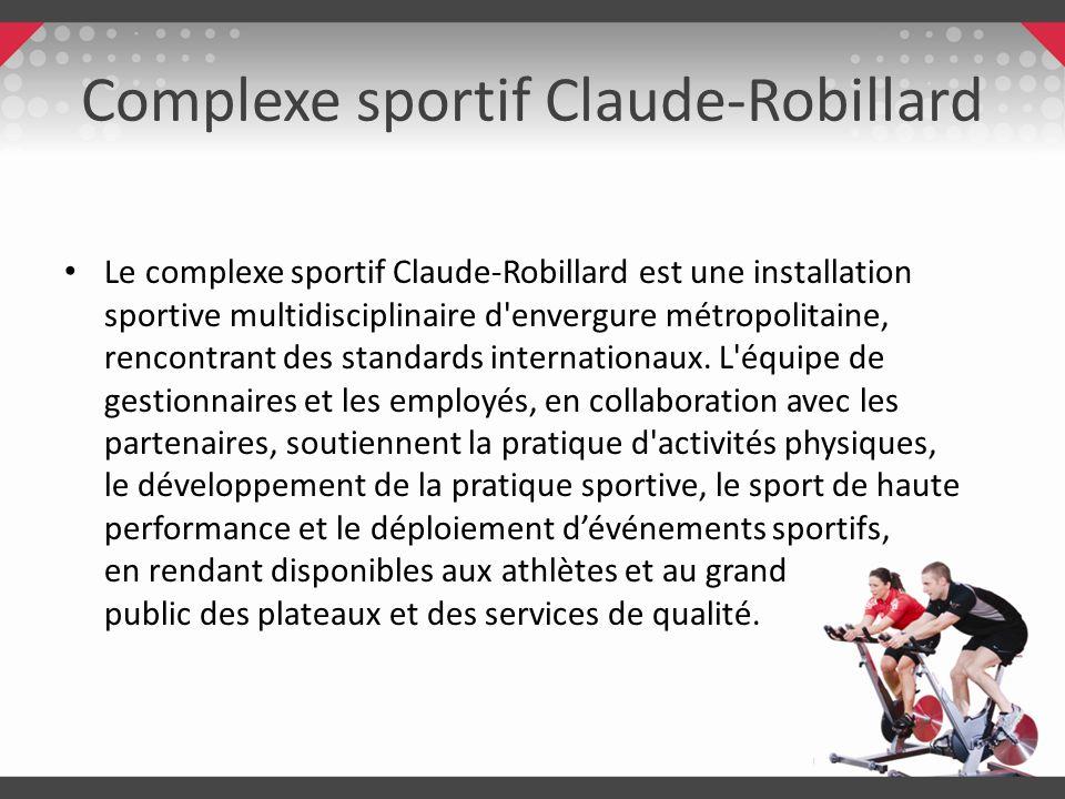 Complexe sportif Claude-Robillard Le complexe sportif Claude-Robillard est une installation sportive multidisciplinaire d'envergure métropolitaine, re