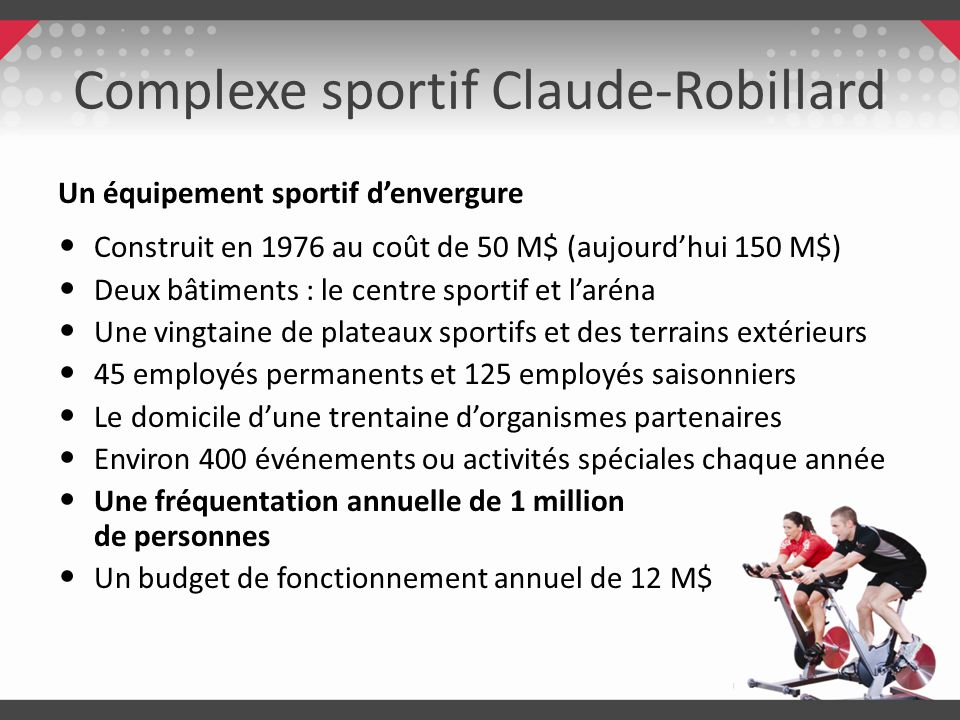 Complexe sportif Claude-Robillard Un équipement sportif denvergure Construit en 1976 au coût de 50 M$ (aujourdhui 150 M$) Deux bâtiments : le centre s