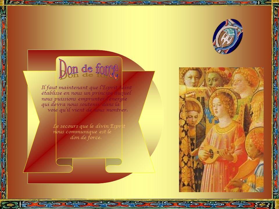 Par ce don précieux, la vérité apparaît aux yeux de l âme ; elle connaît ce que Dieu demande d elle. LEsprit Saint fait produire à cette vertu des ray