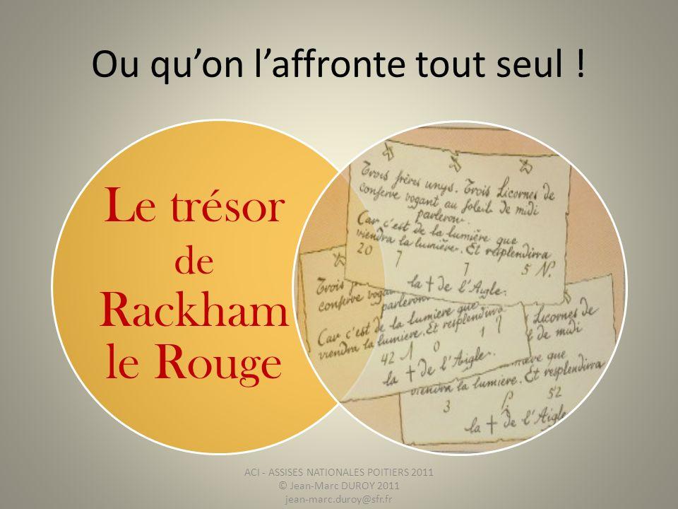 Ou quon laffronte tout seul ! Le trésor de Rackham le Rouge ACI - ASSISES NATIONALES POITIERS 2011 © Jean-Marc DUROY 2011 jean-marc.duroy@sfr.fr