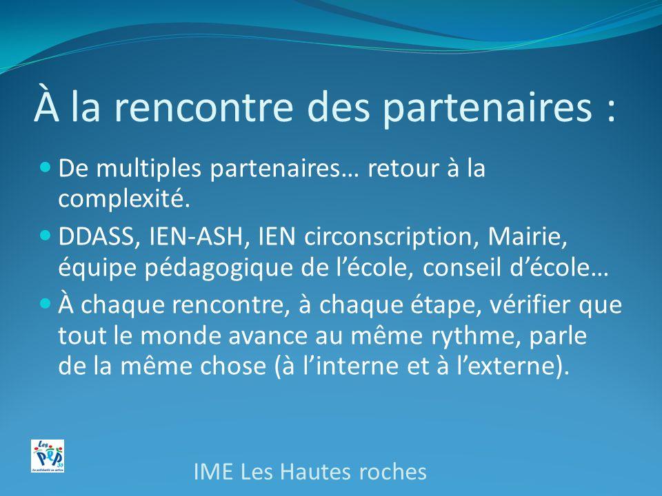 À la rencontre des partenaires : De multiples partenaires… retour à la complexité. DDASS, IEN-ASH, IEN circonscription, Mairie, équipe pédagogique de