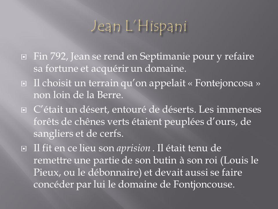 Fin 792, Jean se rend en Septimanie pour y refaire sa fortune et acquérir un domaine. Il choisit un terrain quon appelait « Fontejoncosa » non loin de