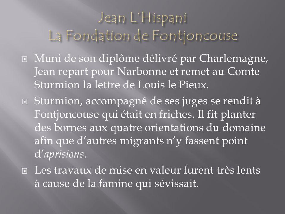 Muni de son diplôme délivré par Charlemagne, Jean repart pour Narbonne et remet au Comte Sturmion la lettre de Louis le Pieux. Sturmion, accompagné de