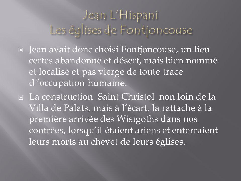 Jean avait donc choisi Fontjoncouse, un lieu certes abandonné et désert, mais bien nommé et localisé et pas vierge de toute trace d occupation humaine