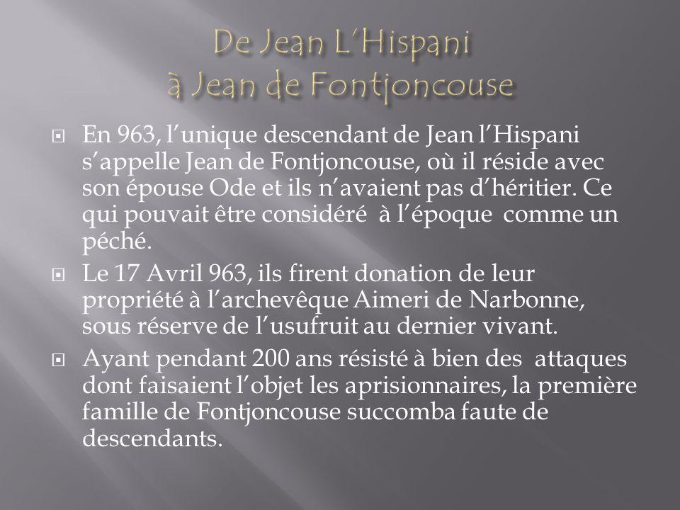 En 963, lunique descendant de Jean lHispani sappelle Jean de Fontjoncouse, où il réside avec son épouse Ode et ils navaient pas dhéritier. Ce qui pouv