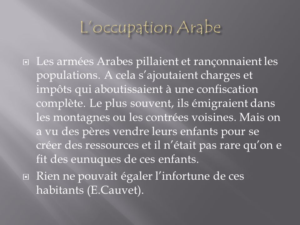 Les armées Arabes pillaient et rançonnaient les populations. A cela sajoutaient charges et impôts qui aboutissaient à une confiscation complète. Le pl