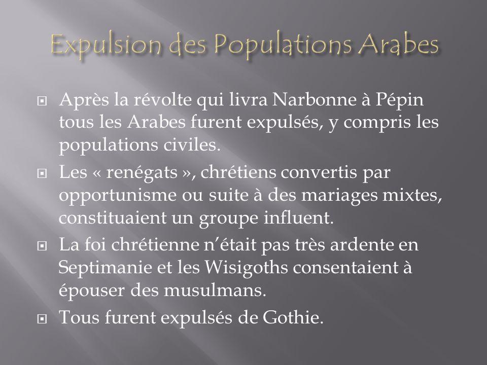 Après la révolte qui livra Narbonne à Pépin tous les Arabes furent expulsés, y compris les populations civiles. Les « renégats », chrétiens convertis