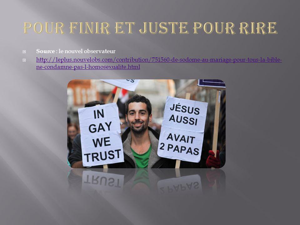 Source : le nouvel observateur http://leplus.nouvelobs.com/contribution/751560-de-sodome-au-mariage-pour-tous-la-bible- ne-condamne-pas-l-homosexualit