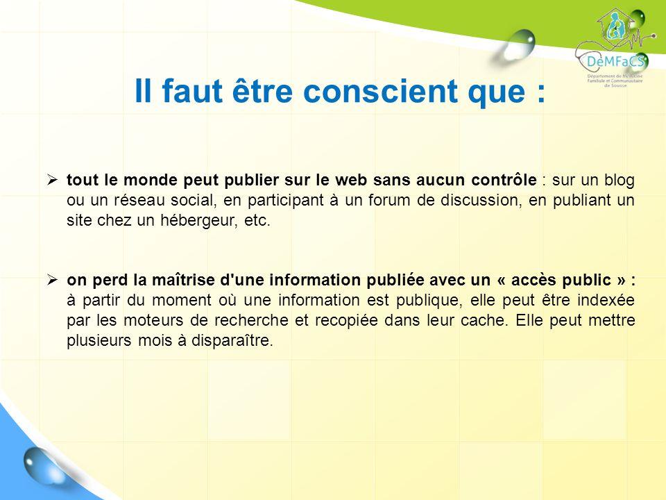 Il faut être conscient que : tout le monde peut publier sur le web sans aucun contrôle : sur un blog ou un réseau social, en participant à un forum de