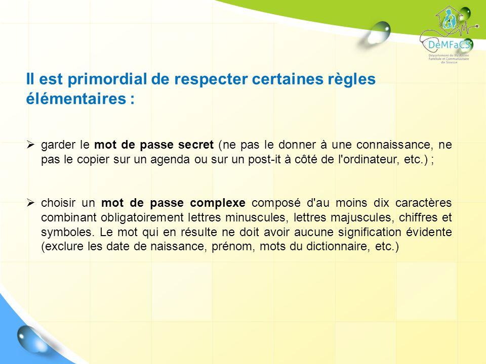 Il est primordial de respecter certaines règles élémentaires : garder le mot de passe secret (ne pas le donner à une connaissance, ne pas le copier su
