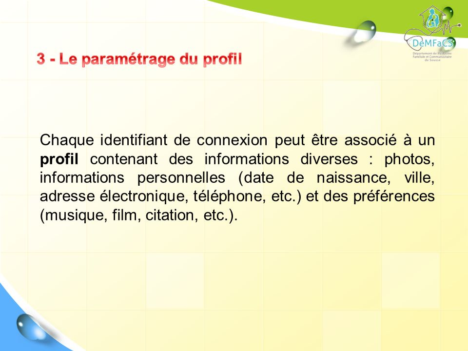 Chaque identifiant de connexion peut être associé à un profil contenant des informations diverses : photos, informations personnelles (date de naissan