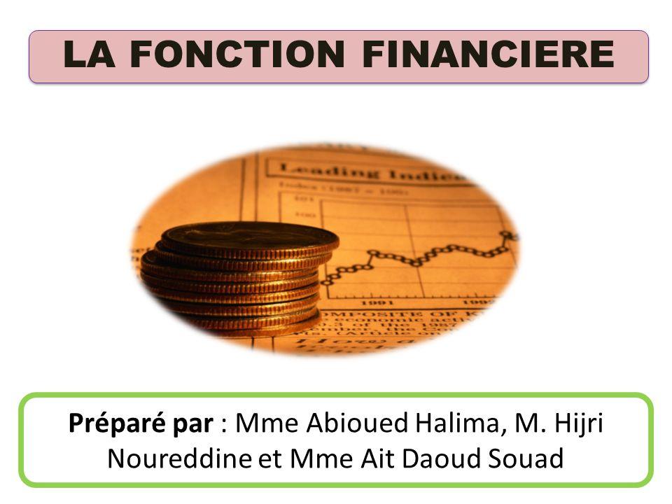 LA FONCTION FINANCIERE Préparé par : Mme Abioued Halima, M. Hijri Noureddine et Mme Ait Daoud Souad