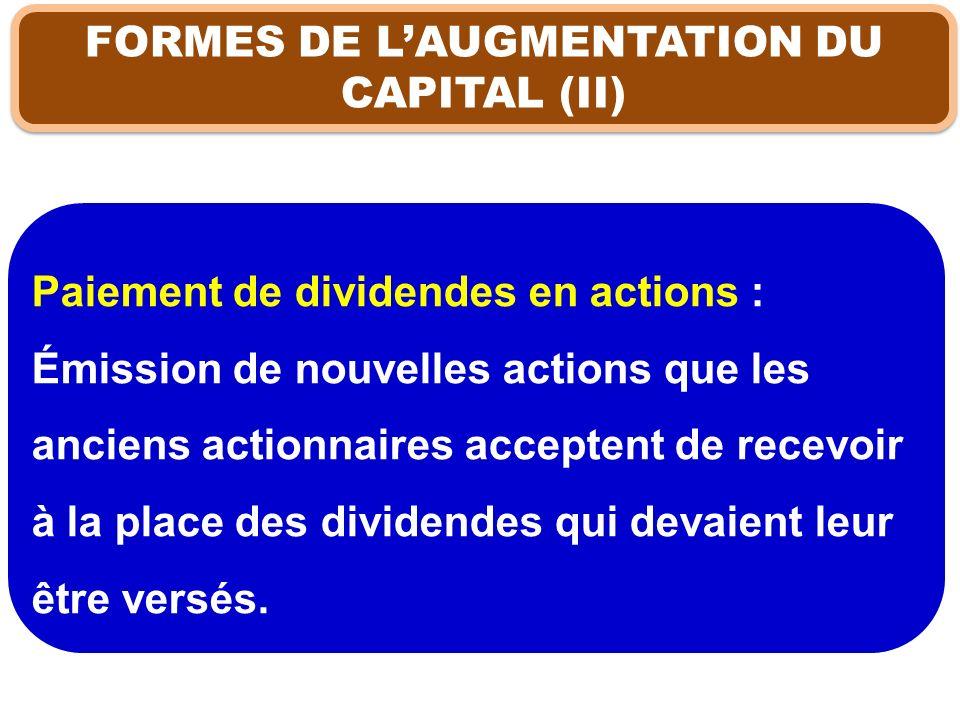 FORMES DE LAUGMENTATION DU CAPITAL (II) Paiement de dividendes en actions : Émission de nouvelles actions que les anciens actionnaires acceptent de re