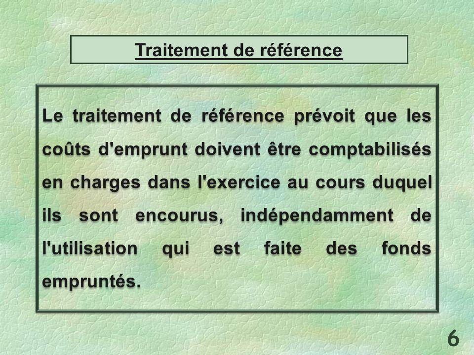 Traitement de référence Le traitement de référence prévoit que les coûts d emprunt doivent être comptabilisés en charges dans l exercice au cours duquel ils sont encourus, indépendamment de l utilisation qui est faite des fonds empruntés.