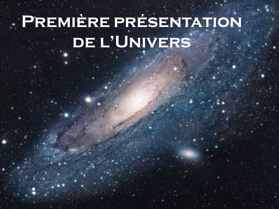Première présentation de lUnivers.
