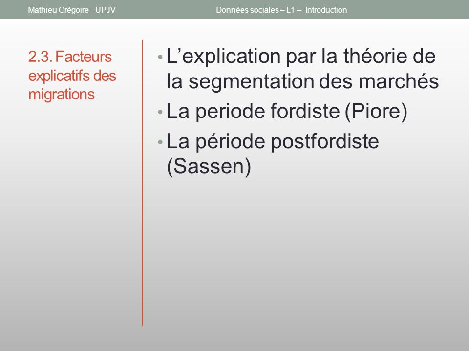 2.3. Facteurs explicatifs des migrations Lexplication par la théorie de la segmentation des marchés La periode fordiste (Piore) La période postfordist