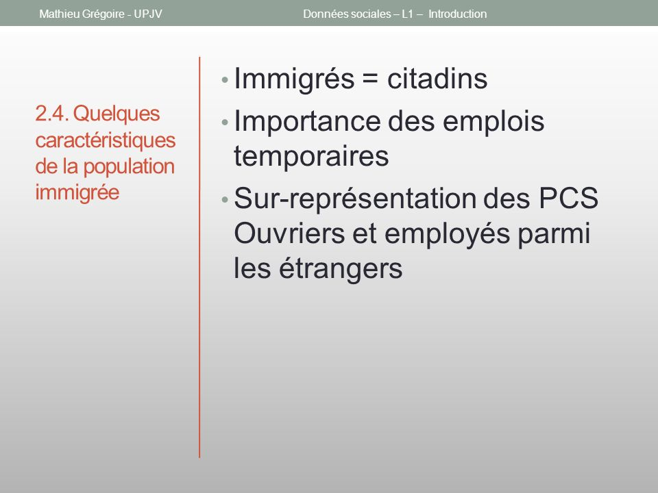 2.4. Quelques caractéristiques de la population immigrée Immigrés = citadins Importance des emplois temporaires Sur-représentation des PCS Ouvriers et