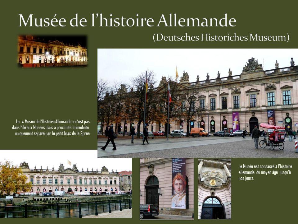 Le « Musée de lHistoire Allemande » nest pas dans lîle aux Musées mais à proximité immédiate, uniquement séparé par le petit bras de la Spree Le Musée est consacré à lhistoire allemande, du moyen âge jusquà nos jours.