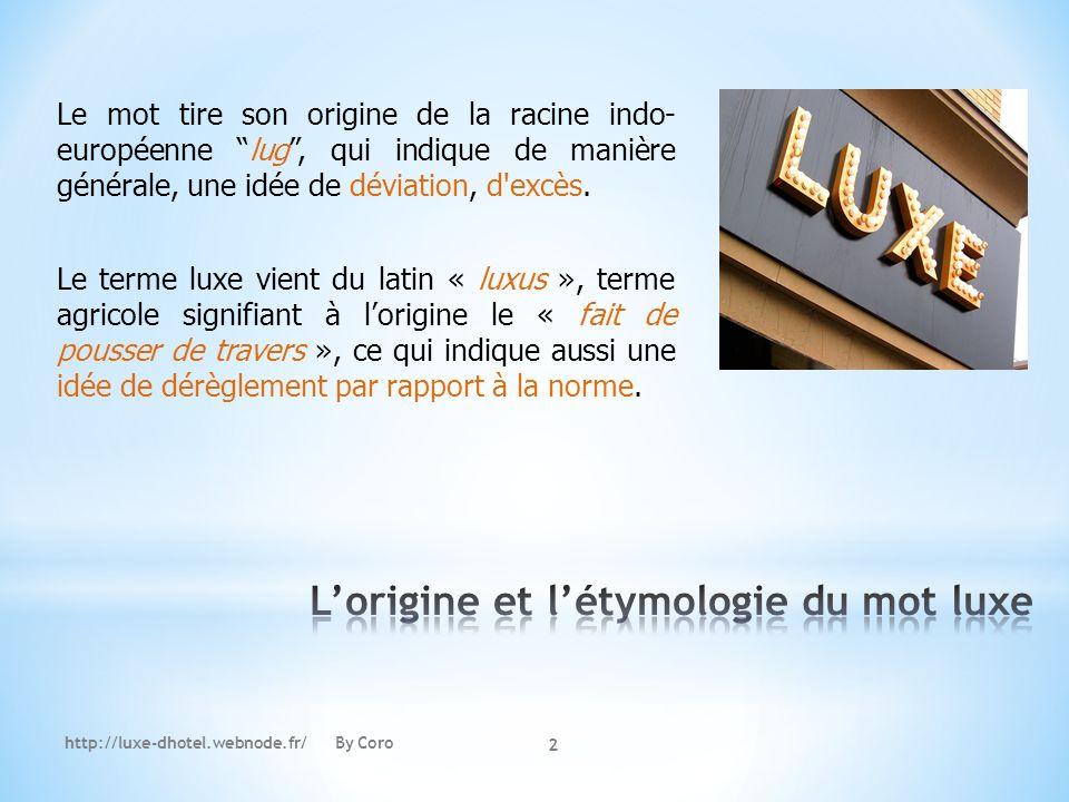 http://luxe-dhotel.webnode.fr/ By Coro 2 Le mot tire son origine de la racine indo- européenne lug, qui indique de manière générale, une idée de dévia