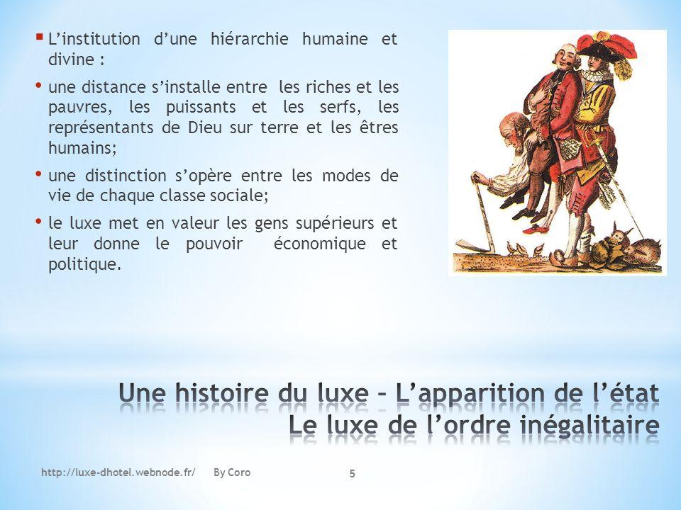http://luxe-dhotel.webnode.fr/ By Coro 5 Linstitution dune hiérarchie humaine et divine : une distance sinstalle entre les riches et les pauvres, les