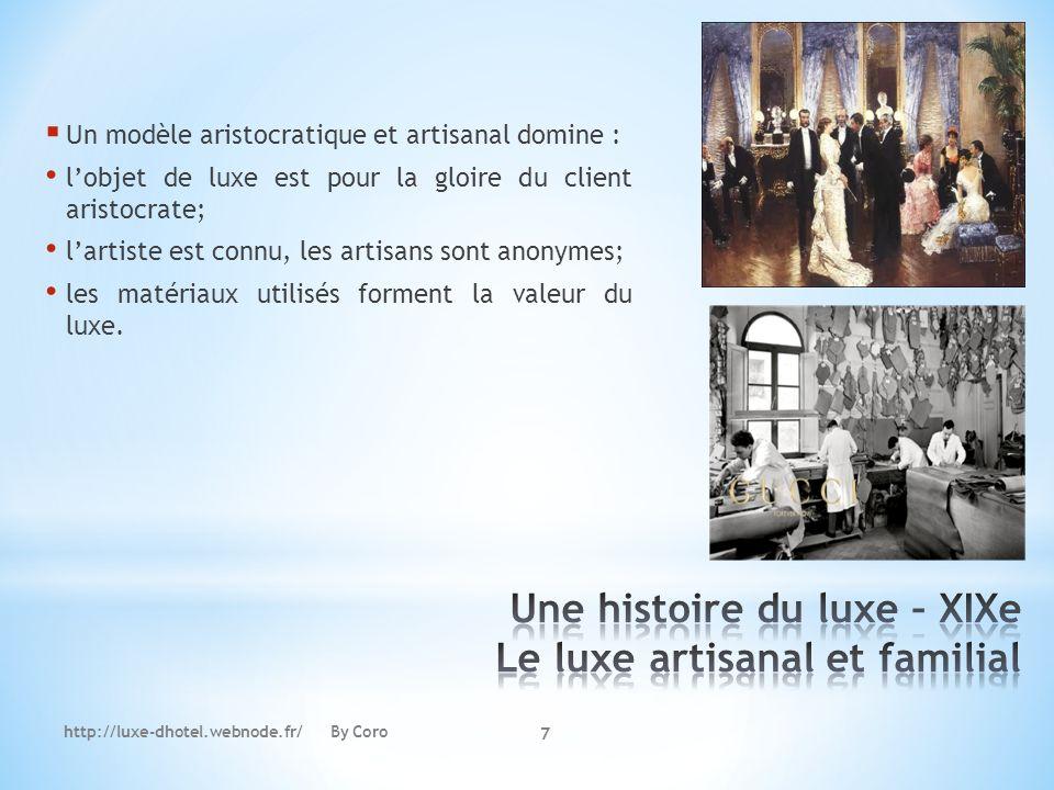 http://luxe-dhotel.webnode.fr/ By Coro 7 Un modèle aristocratique et artisanal domine : lobjet de luxe est pour la gloire du client aristocrate; larti
