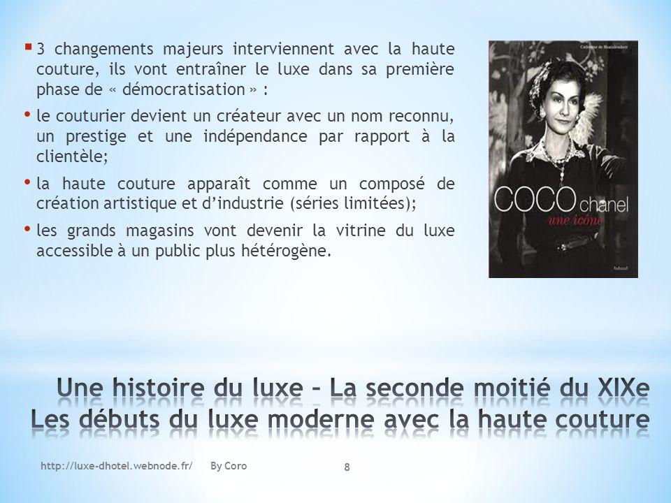 http://luxe-dhotel.webnode.fr/ By Coro 8 3 changements majeurs interviennent avec la haute couture, ils vont entraîner le luxe dans sa première phase